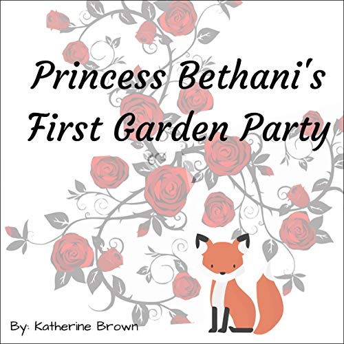 Princess Bethani's First Garden Party Audiobook By Katherine Brown cover art