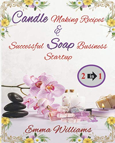 Compare Textbook Prices for CANDLE MAKING RECIPES & SUCCESSFUL SOAP MAKING BUSINESS STARTUP.: HOMEMADE CANDLE MAKING AND SOAP BUSINESS STRATEGIES TO RUN SUCCESSFUL SOAP BUSINESS FROM HOME  ISBN 9798686931992 by WILLIAMS, EMMA