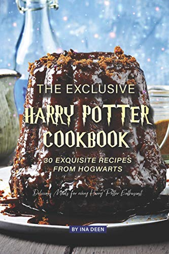 The Exclusive Harry Potter Cookbook – 30 Exquisite Recipes from Hogwarts: Delicious Meals for every Harry Potter Enthusiast