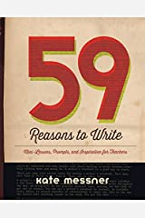 59 Reasons to Write: Mini-Lessons, Prompts, and Inspiration for Teachers Kindle Edition