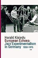 European Echoes: Jazz Experimentalism in Germany 1950-1975