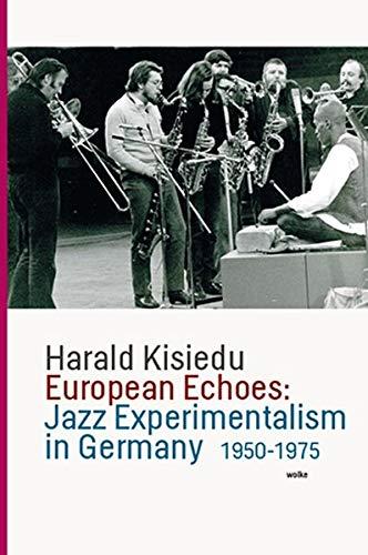 European Echoes: Jazz Experimentalism in Germany1950-1975