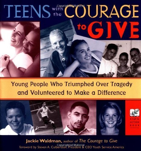 Teens With the Courage to Give: Young People Who Triumphed over Tragedy and Volunteered to Make a Difference (Call to Action Book) (English Edition)