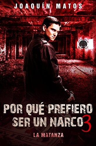 Por qué prefiero ser un narco 3: La matanza (Las historias de la ciudad: Venezuela) (Spanish Edition)