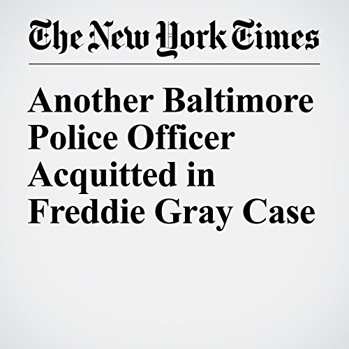 Another Baltimore Police Officer Acquitted in Freddie Gray Case cover art