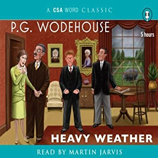 Heavy Weather                   By:                                                                                                                                 P. G. Wodehouse                               Narrated by:                                                                                                                                 Martin Jarvis                      Length: 4 hrs and 51 mins     99 ratings     Overall 4.6
