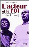 L'acteur et le roi : Portrait en pied de Jack Lang