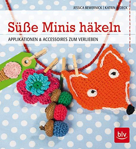 Süße Minis häkeln: Applikationen & Accessoires zum Verlieben