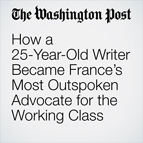 How a 25-Year-Old Writer Became France's Most Outspoken Advocate for the Working Class copertina
