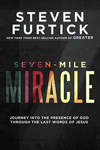 Seven-Mile Miracle: Journey into the Presence of God Through the Last Words of Jesus by [Steven Furtick]