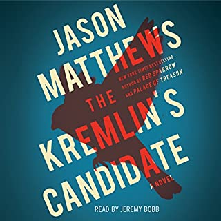 The Kremlin's Candidate     The Red Sparrow Trilogy, Book 3              By:                                                                                                                                 Jason Matthews                               Narrated by:                                                                                                                                 Jeremy Bobb                      Length: 17 hrs and 48 mins     3,938 ratings     Overall 4.6
