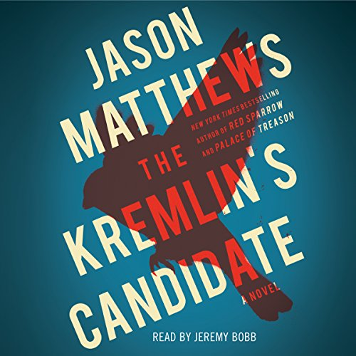 The Kremlin's Candidate     The Red Sparrow Trilogy, Book 3              By:                                                                                                                                 Jason Matthews                               Narrated by:                                                                                                                                 Jeremy Bobb                      Length: 17 hrs and 48 mins     3 ratings     Overall 5.0