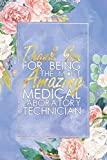 Lab Tech Gift: Medical Laboratory Technician Journal Notebook | Thank You For being the Most Amazing Medical Laboratory Technician | 6' X 9' | 120 Blank Lined Pages