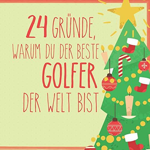 24 Gründe, warum du der beste Golfer der Welt bist: Wunderschöner Adventskalender zum Eintragen, Ausfüllen und Verschenken