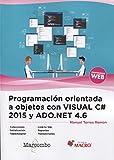 Programación orientada a objetos con Visual C# 2015 y ADO.NET 4.6