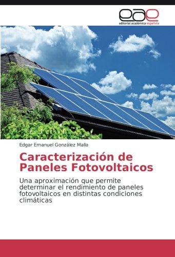 Caracterización de Paneles Fotovoltaicos: Una aproximación que permite determinar el rendimiento de paneles fotovoltaicos en distintas condiciones climáticas