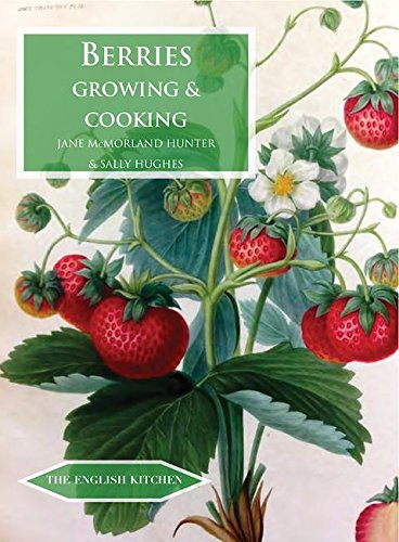 Berries: Growing & Cooking (The English Kitchen, Band 20)