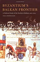 Byzantium's Balkan Frontier: A Political Study of the Northern Balkans, 900–1204