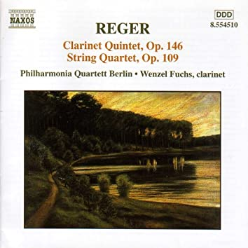 REGER: Clarinet Quintet, Op. 146 / String Quartet, Op. 109