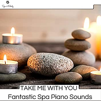Take Me With You - Fantastic Spa Piano Sounds