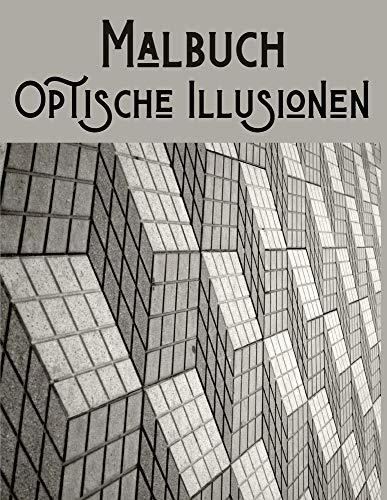 Optische Illusionen Malbuch: Für Erwachsene und Kinder - Optische Täuschungen - 50 Geometrische Muster und Formen mit der Illusion von Tiefe