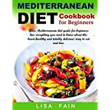 Mediterranean Diet Cookbook for Beginners: Your Mediterranean diet guide for beginners has everything you need to know about this heart-healthy and totally delicious way to eat and live.