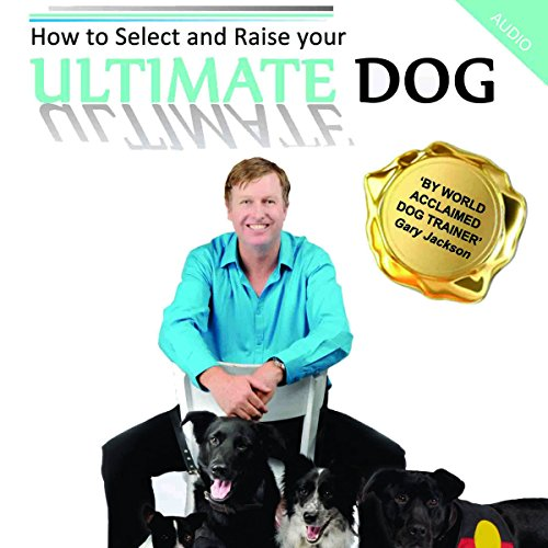 How to Select and Raise Your Ultimate Dog cover art