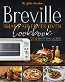 Breville Smart Air Fryer Oven Cookbook: 200 Healthy Quick & Easy Recipes You Can Make in Just Minutes