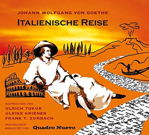 Italienische Reise. Texte aus Johann Wolfgang von Goethe: Italienische Reise, Briefe, Venetianische Epigramme. 2 CDs: Texte aus Johann Wolfgang von ... Epigramme. Musik von Quadro Nuevo