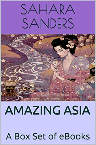 AMAZING ASIA: A Box Set of EBooks - CHINA, MALDIVES, THAILAND, ASIAN CUISINE, and More (Continents...