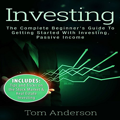 Investing: The Complete Beginner's Guide to Getting Started with Investing, Passive Income audiobook cover art