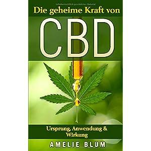 CBD: Die geheime Kraft von CBD - Ursprung, Anwendung & Wirkung