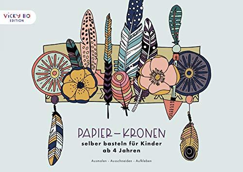 Papier-Kronen selber basteln für Kinder ab 4 Jahren: Ausmalen - Ausschneiden - Aufkleben (Vicky Bo Edition)