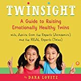 Twinsight: How to Raise Confident, Emotionally Healthy Twins: A Guide to Raising Emotionally Healthy Twins with Advice from the Experts (Academics) and the REAL Experts (Twins)