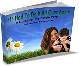 If I Had To Do It All Over Again: A Guide For The Single Parent