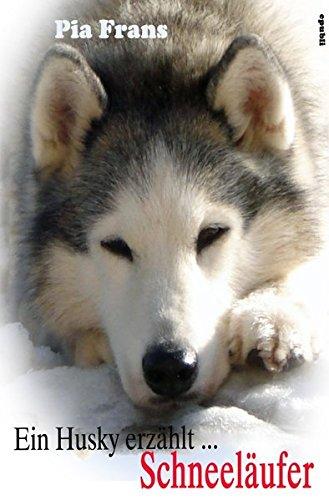 Ein Husky erzählt . . . Schneeläufer