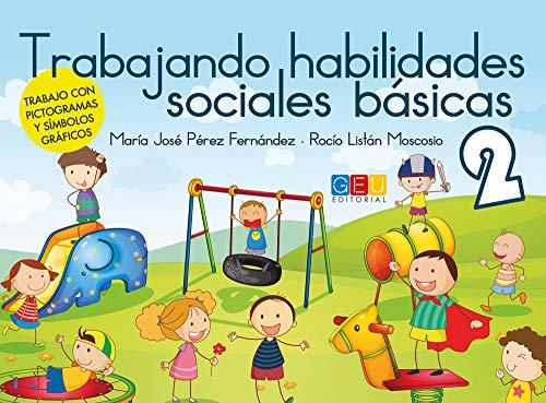 Trabajando habilidades sociales básicas 2 / Editorial GEU/ Diseñado para profesionales / Habilidades sociales básicas /Facilita la integración social