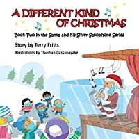 A Different Kind of Christmas (Santa and His Silver Saxophone)