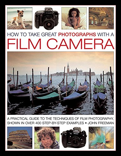 How to Take Great Photographs with a Film Camera: A Practical Guide to the Techniques of Film Photography, Shown in Over 400 Step-By-Step Examples
