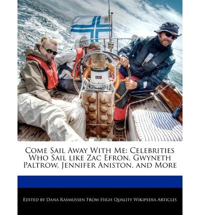 [ Come Sail Away with Me: Celebrities Who Sail Like Zac Efron, Gwyneth Paltrow, Jennifer Aniston, and More By Rasmussen, Dana ( Author ) Paperback 2011 ]