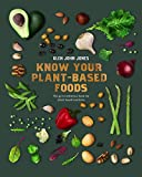 Know Your Plant-Based Foods: The go-to reference book for plant-based nutrition