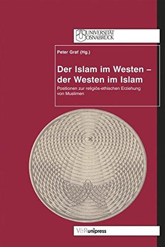 Der Islam im Westen - der Westen im Islam. Positionen zur religiös-ethischen Erziehung von Muslimen (Dienst Am Wort)