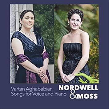 Nordwell & Moss: Vartan Aghababian Songs for Voice and Piano