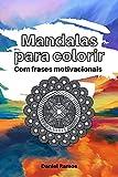 Mandalas para colorir: Com frases motivacionais (Portuguese Edition)