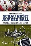 Schau nicht auf den Ball: American Football sehen wie ein Profi. Spielzüge, Taktiken und Statistiken besser verstehen