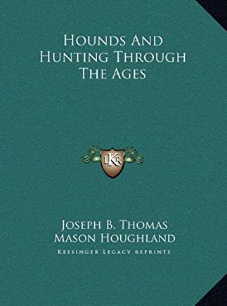 Hounds And Hunting Through The Ages by Joseph B. Thomas (2010-09-10)
