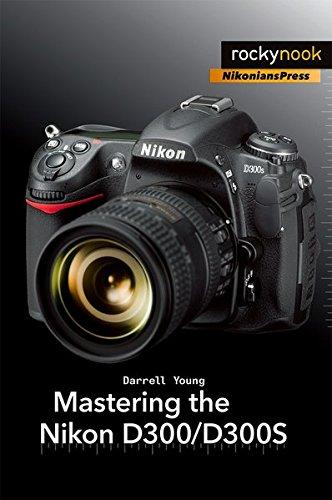 Mastering the Nikon D300/D300S (Nikonians Press)