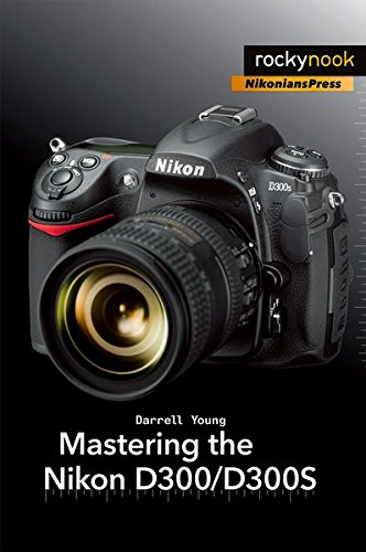 Mastering the Nikon D300/D300S (The Mastering Camera Guide Series)