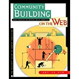 Community Building on the Web: Secret Strategies for Successful Online Communities (English Edition)