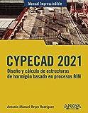 CYPECAD 2021. Diseño y cálculo de estructuras de hormigón basado en procesos BIM (MANUALES IMPRESCINDIBLES)